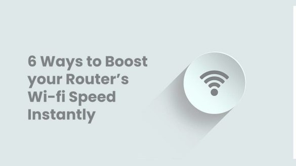 6 Ways to Boost your Routers Wi-fi Speed Instantly
