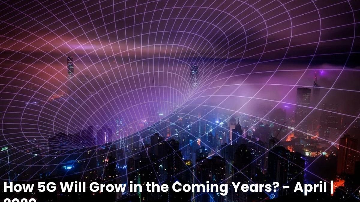 How 5G Will Grow in the Coming Years?