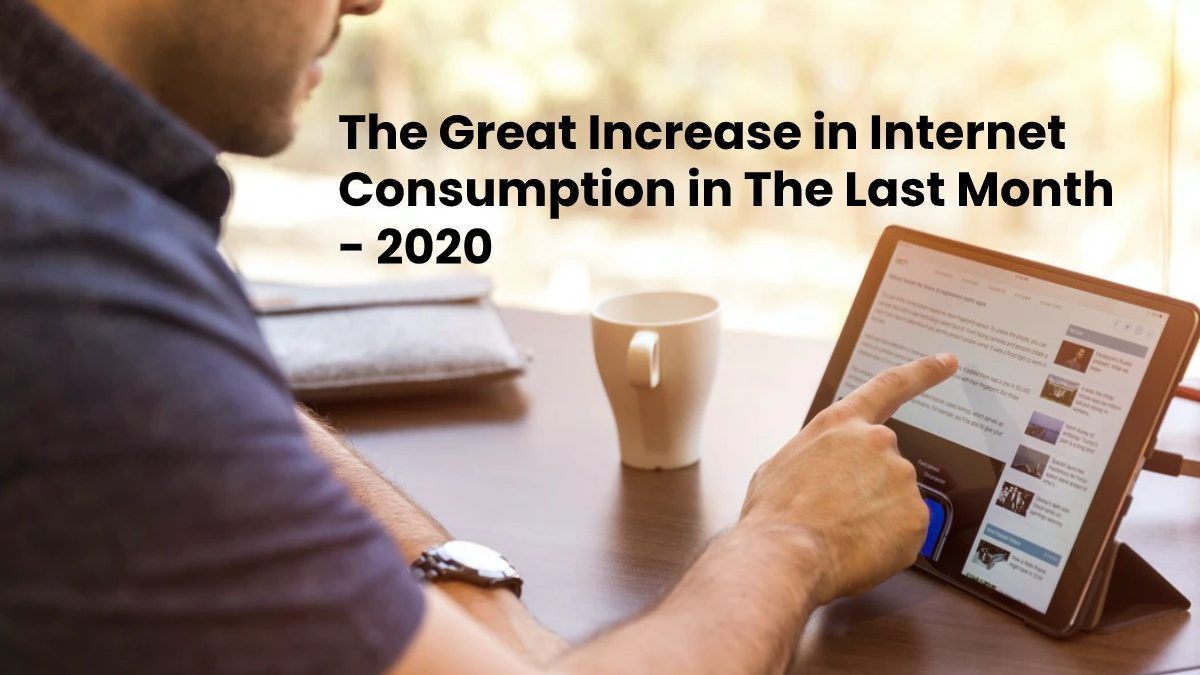 The Great Increase in Internet Consumption in The Last Month