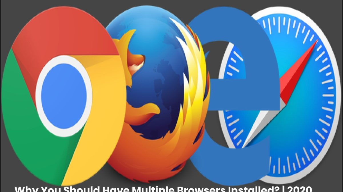 Why You Should Have Multiple Browsers Installed?