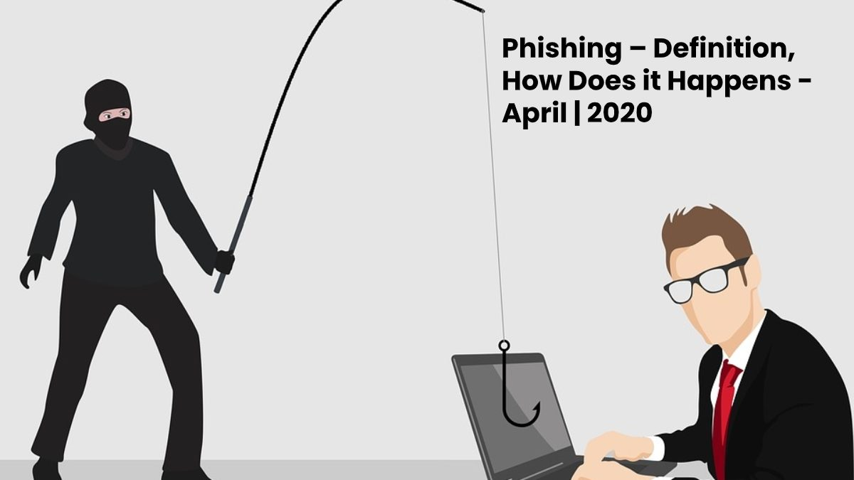 Phishing – Definition, How Does it Happens and How to Protect Yourself from It?