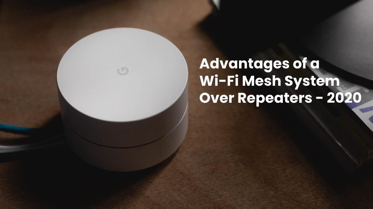 Advantages of a Wi-Fi Mesh System Over Repeaters