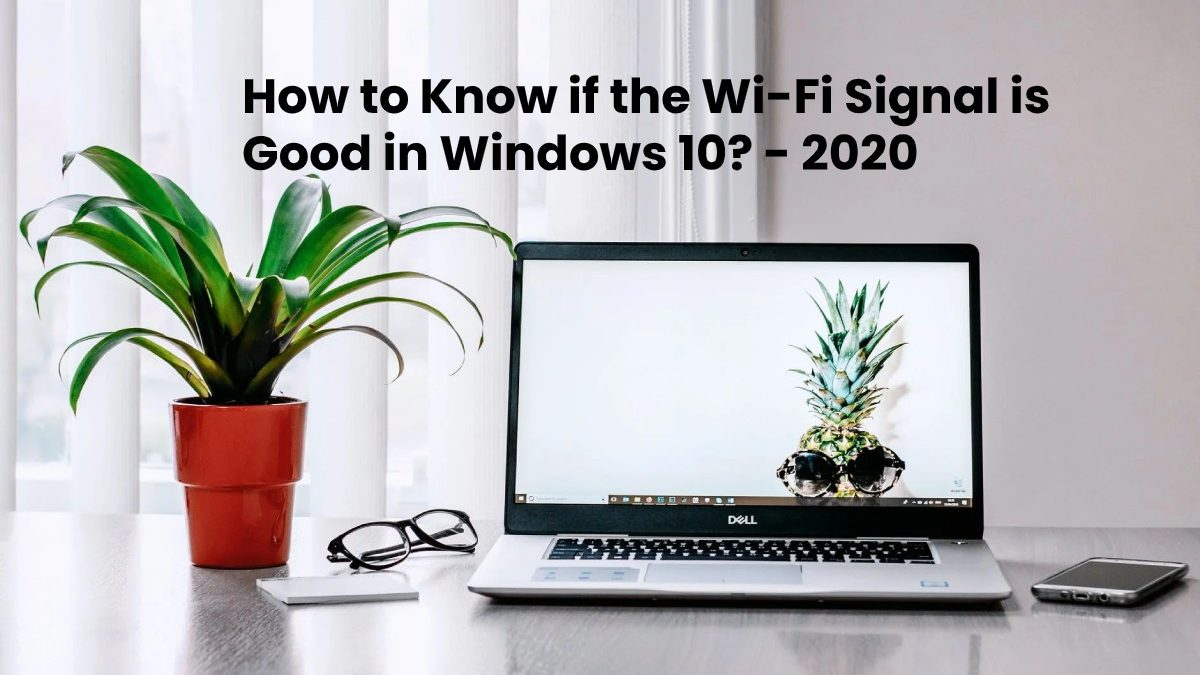How to Know if the Wi-Fi Signal is Good in Windows 10?
