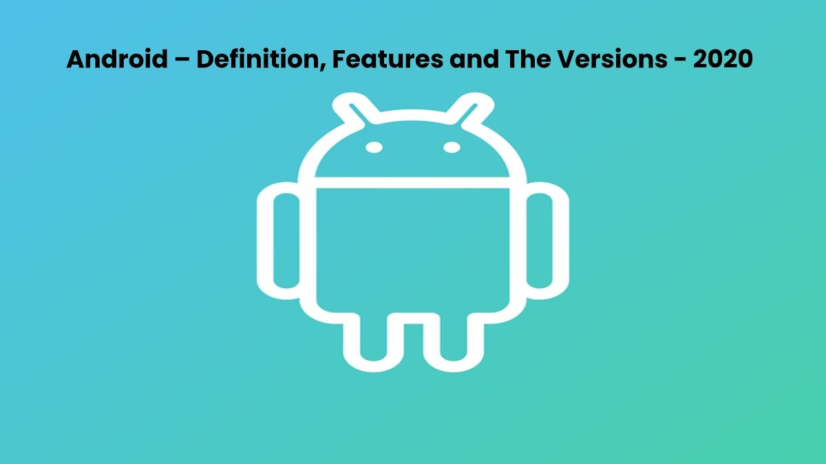 Android – Definition, Features and The Versions