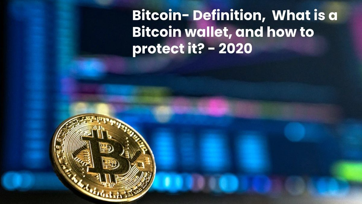 Bitcoin- Definition,  What is a Bitcoin wallet, and how to protect it?