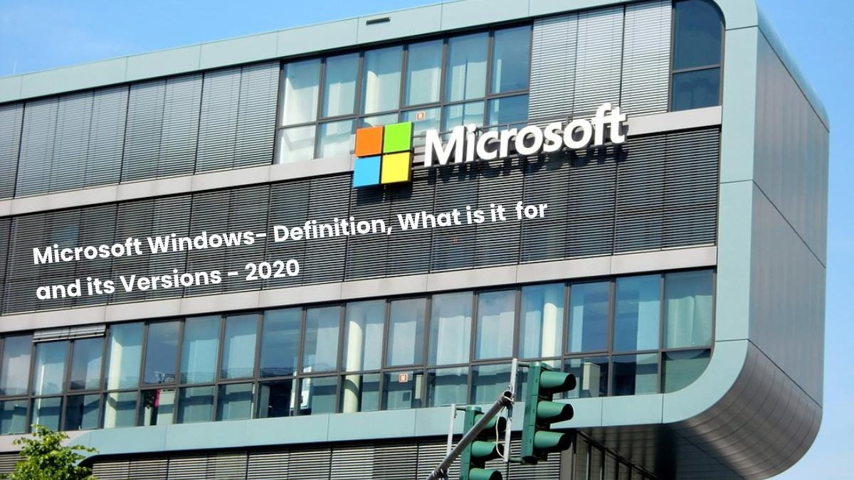 Microsoft Windows- Definition, What is it  for and its Versions