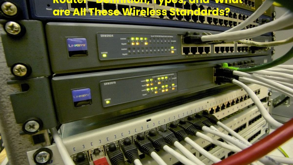 Router- Definition, Types, and  What are All These Wireless Standards?