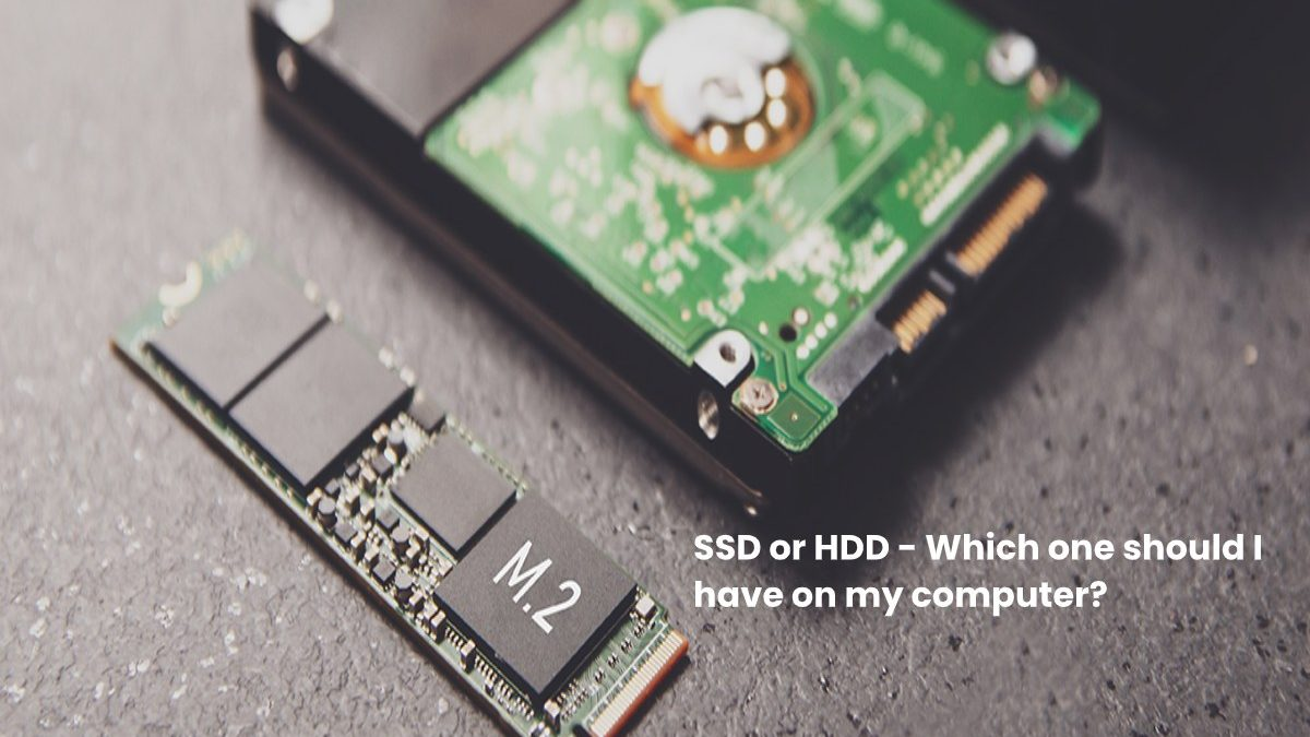 SSD or HDD – Which one should I have on my computer?