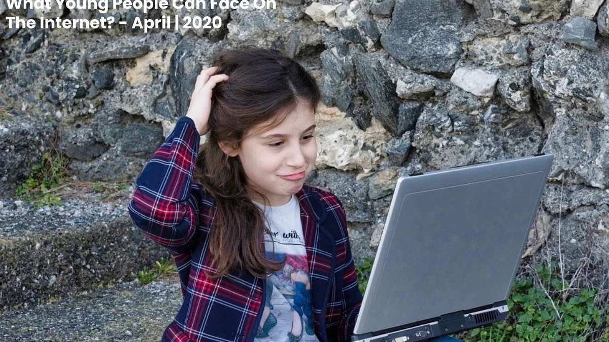 What Young People Can Face On The Internet?
