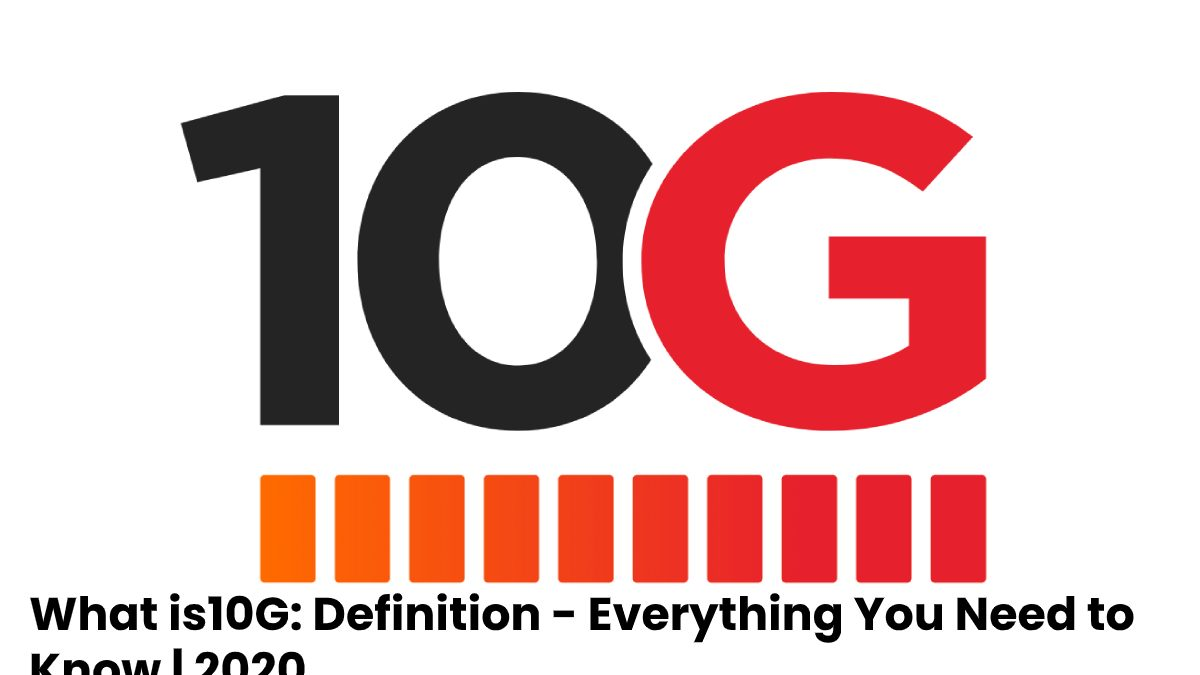 What is 10G: Definition – Everything You Need to Know
