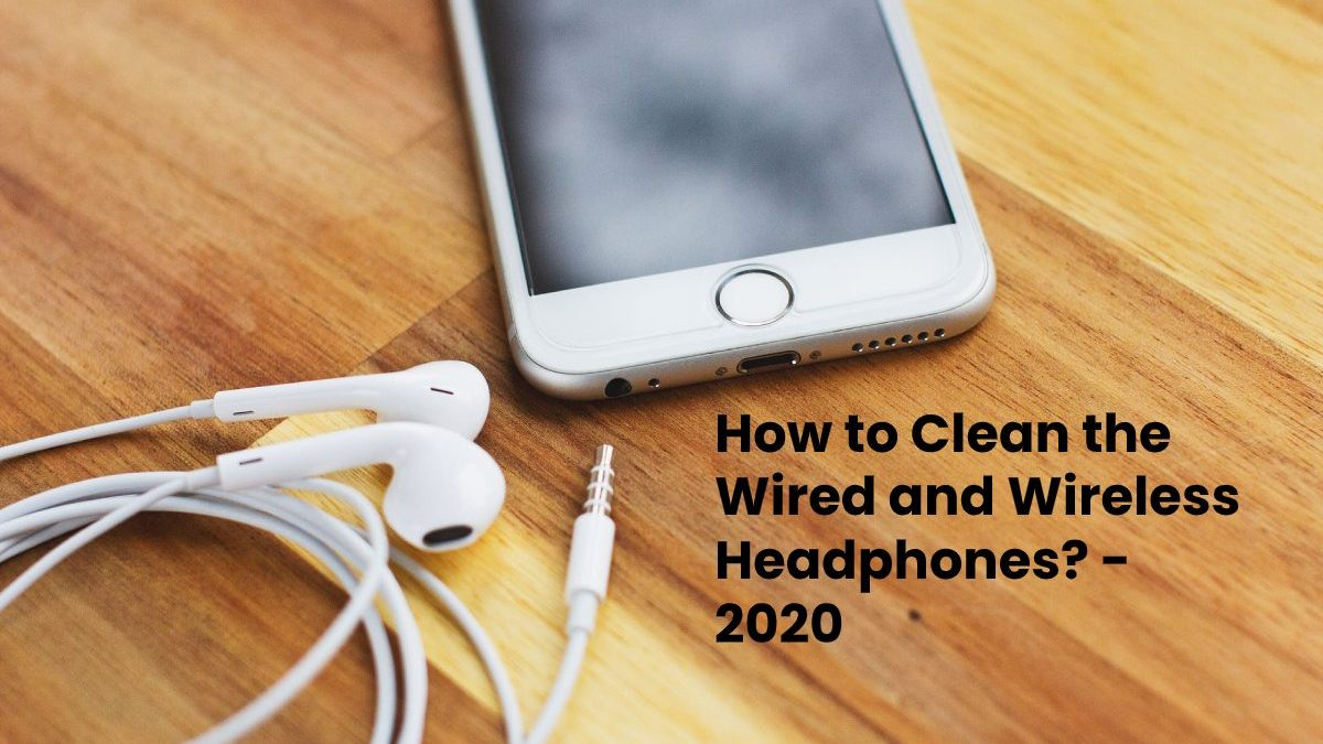 How to Clean the Wired and Wireless Headphones?