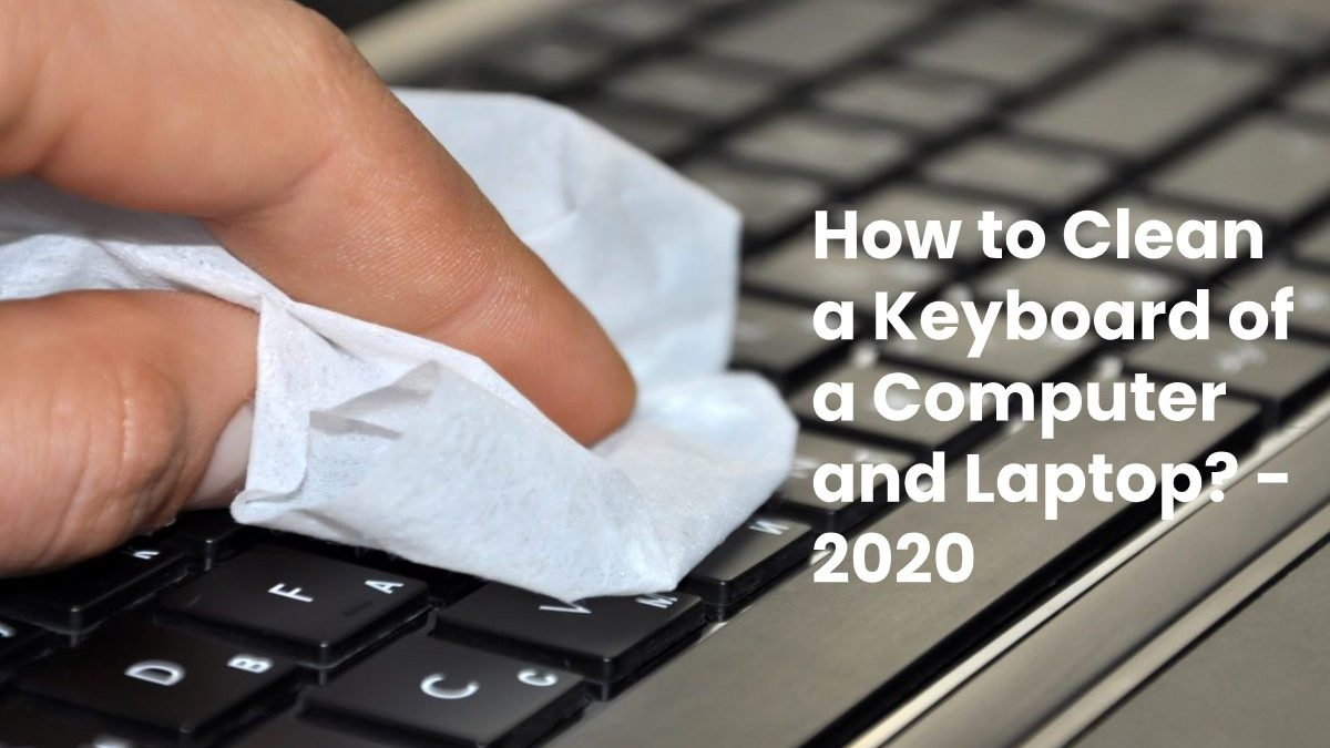 How to Clean a Keyboard of a Computer and Laptop?