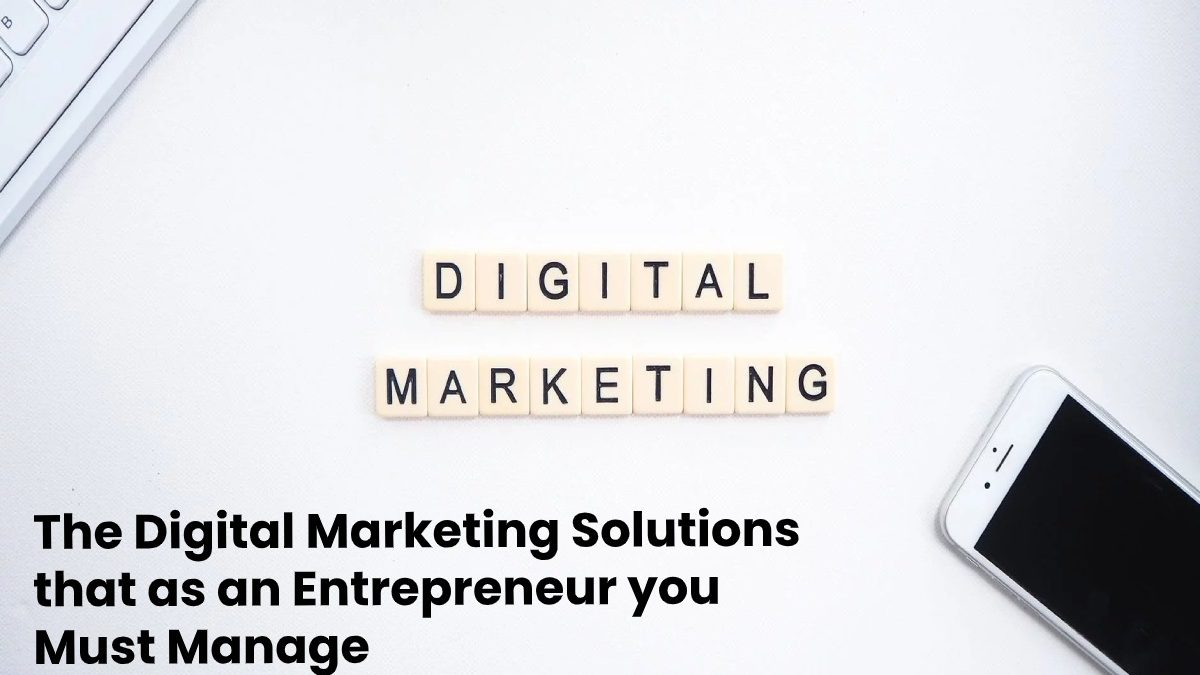 The Digital Marketing Solutions that as an Entrepreneur you Must Manage in 2020