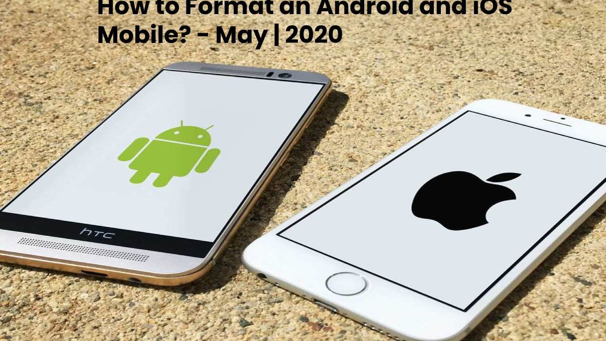 How to Format an Android and iOS Mobile?
