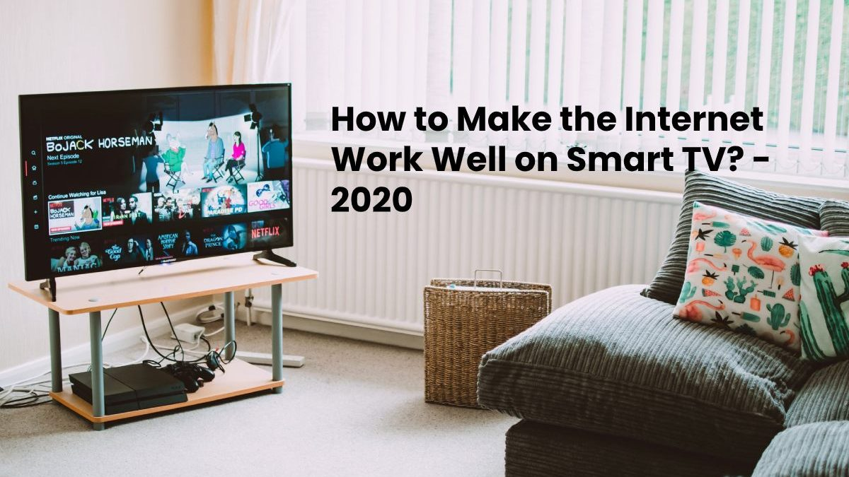 How to Make the Internet Work Well on Smart TV?