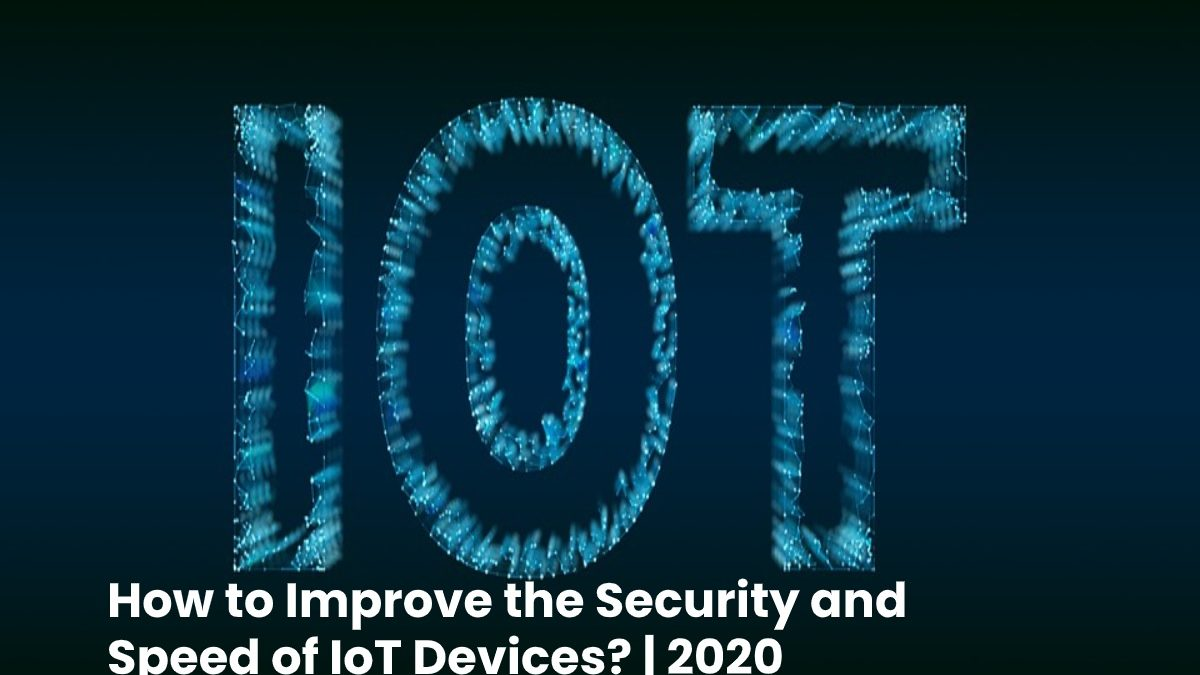 How to Improve the Security and Speed, of Internet-Connected IoT Devices?
