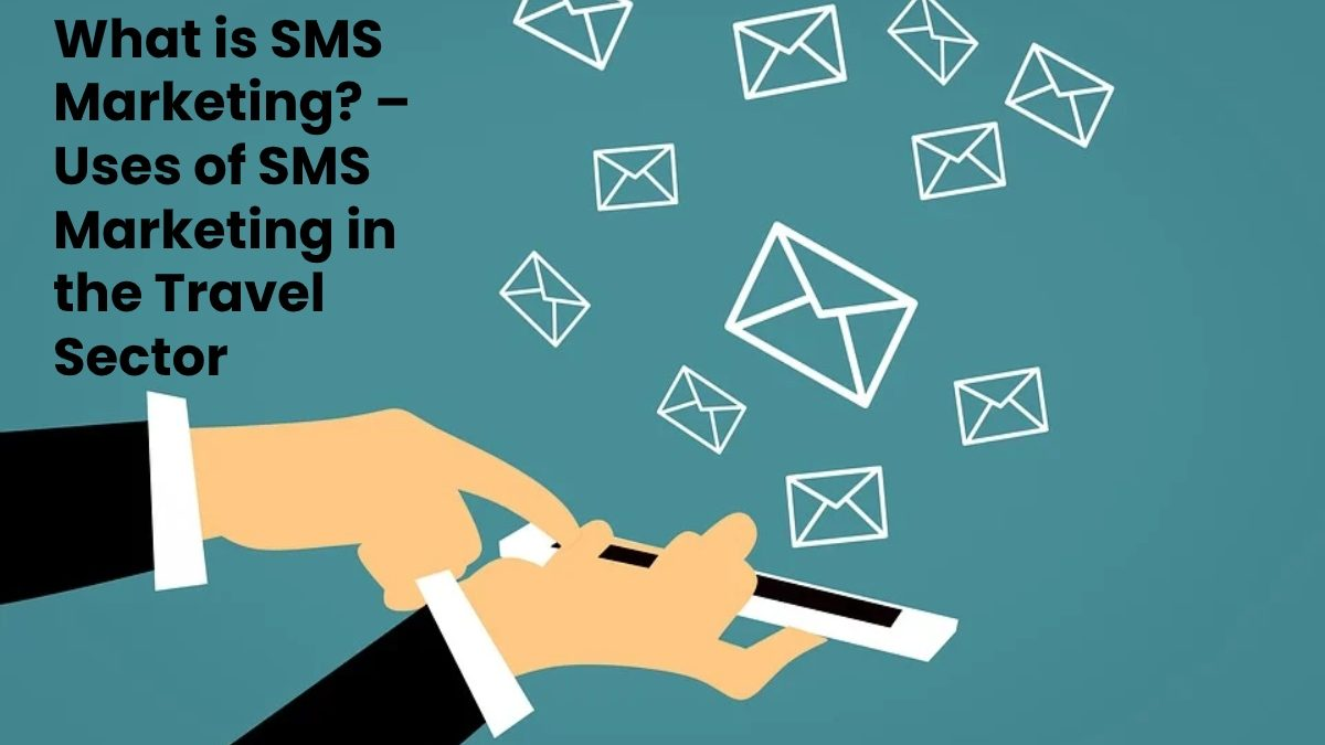 What is SMS Marketing? – Uses of SMS Marketing in the Travel Sector