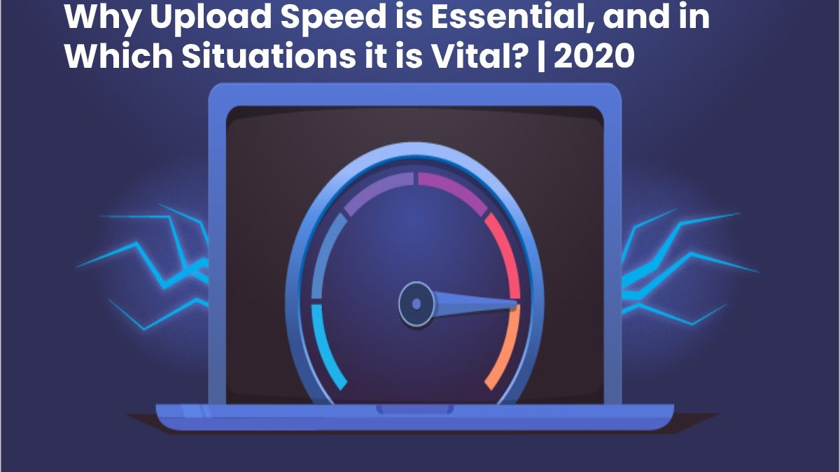 Why Upload Speed is Essential, and in Which Situations it is Vital?