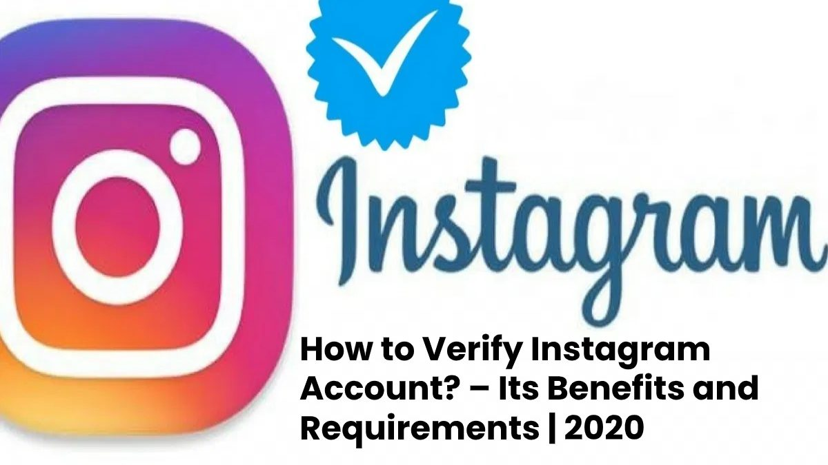 How to Verify Instagram Account? – Its Benefits and Requirements