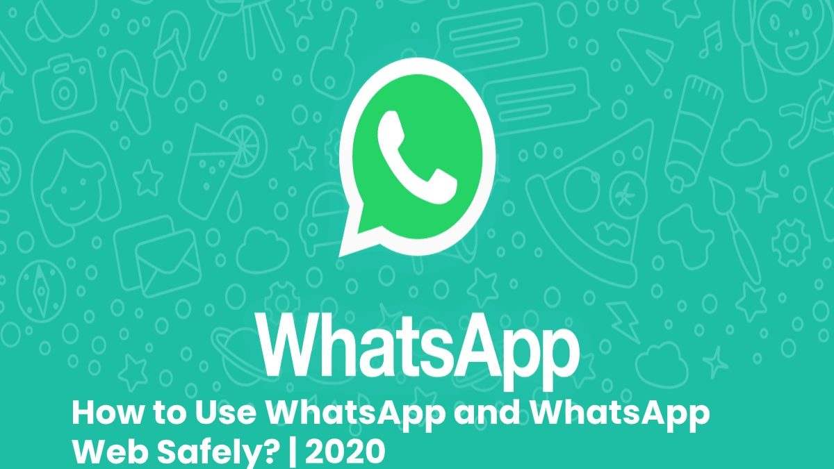 How to Use WhatsApp and WhatsApp Web Safely?