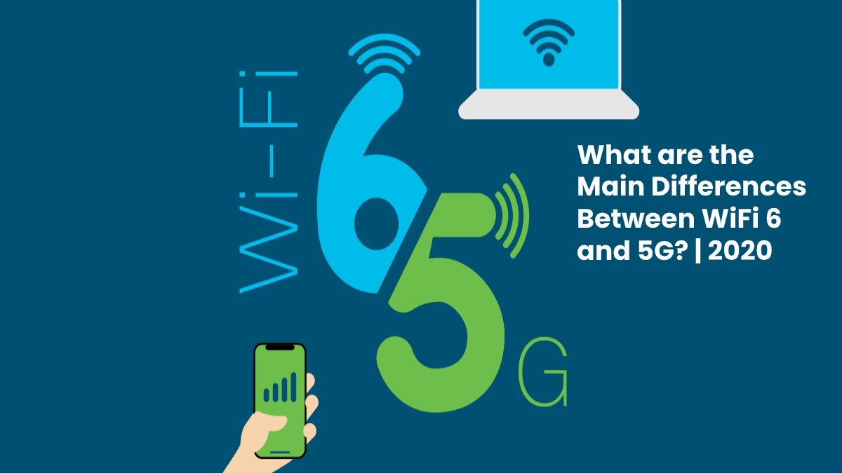 What are the Main Differences Between WiFi 6 and 5G?
