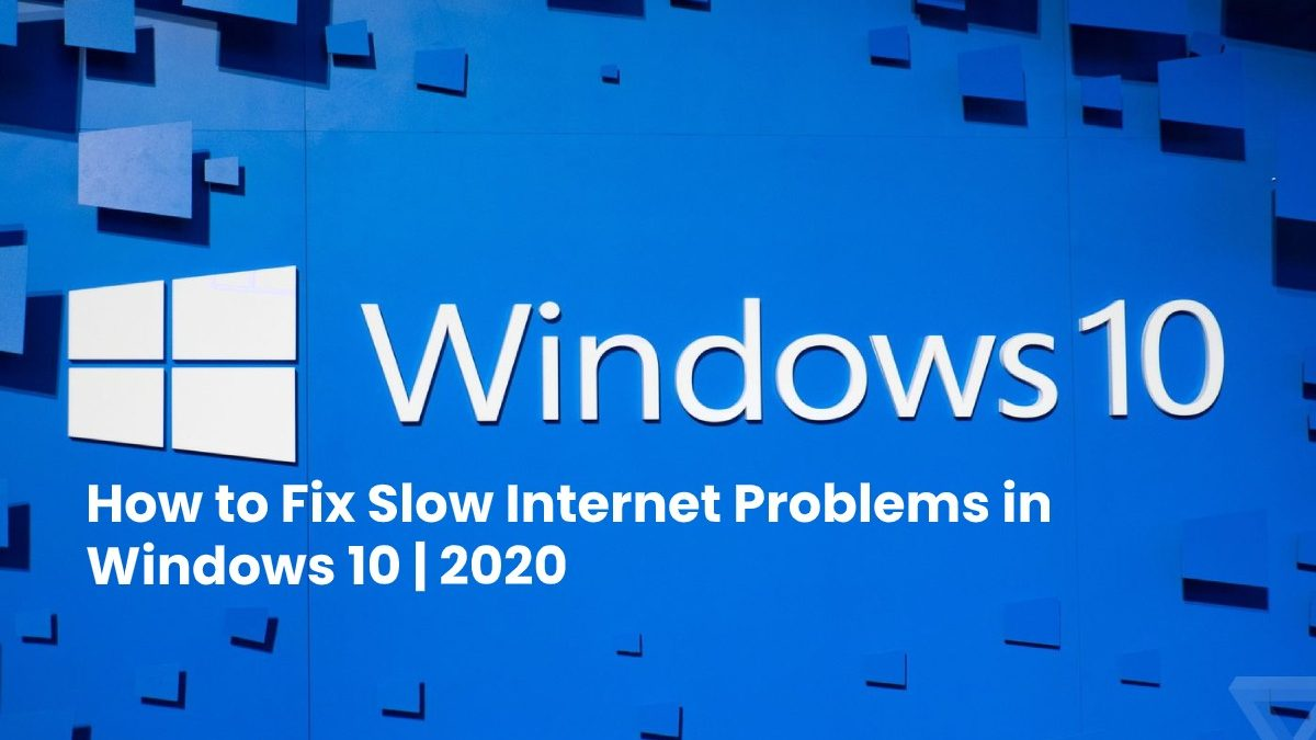 How to Fix Slow Internet Problems in Windows 10