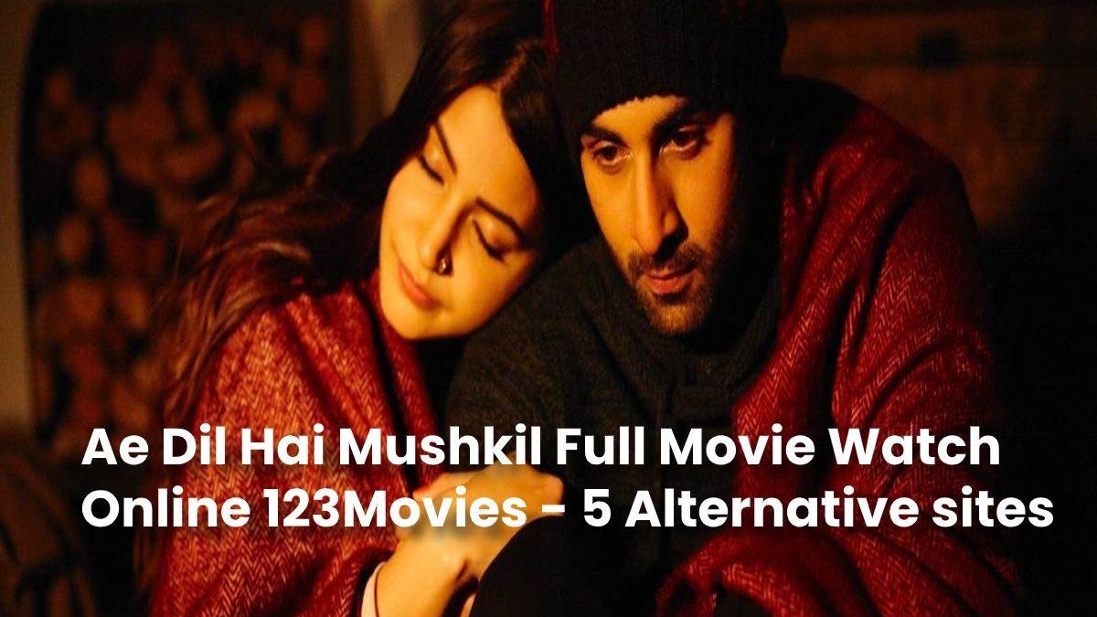 Ae Dil Hai Mushkil (2016) Full Movie Watch Online 123Movies