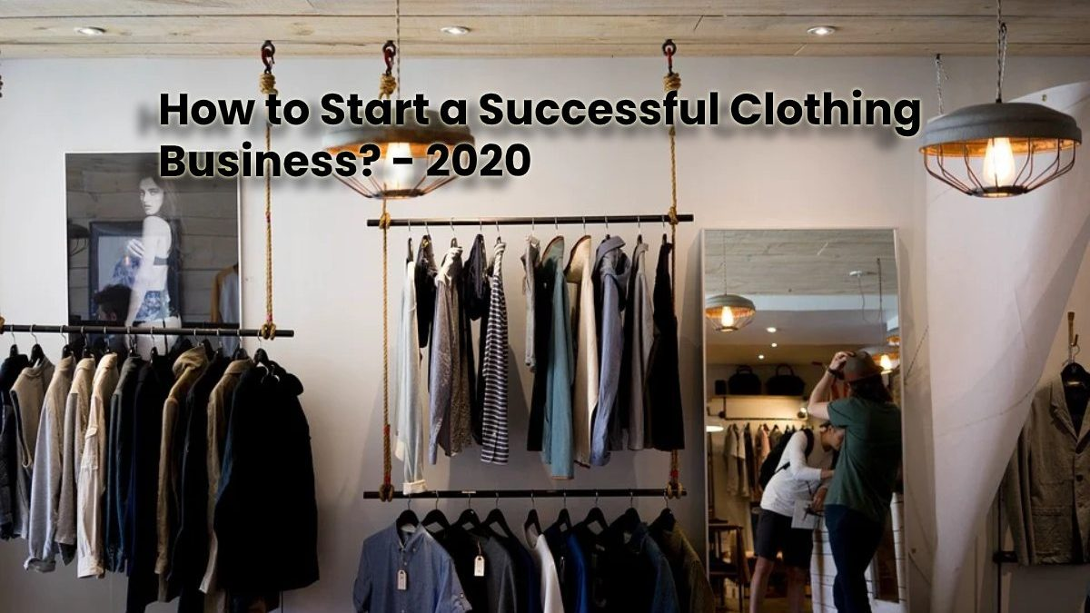 How to Start a Successful Clothing Business?