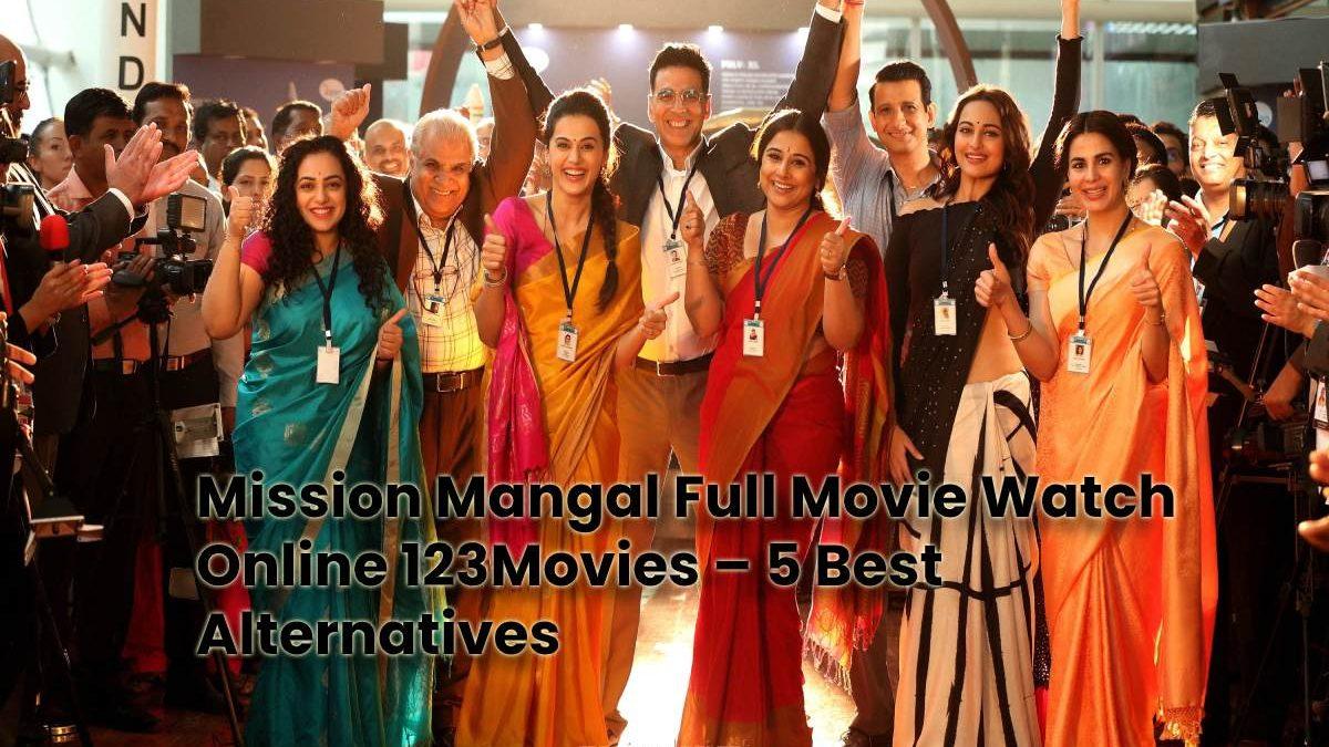 Mission Mangal Full Movie Watch Online 123Movies – 5 Best Alternatives