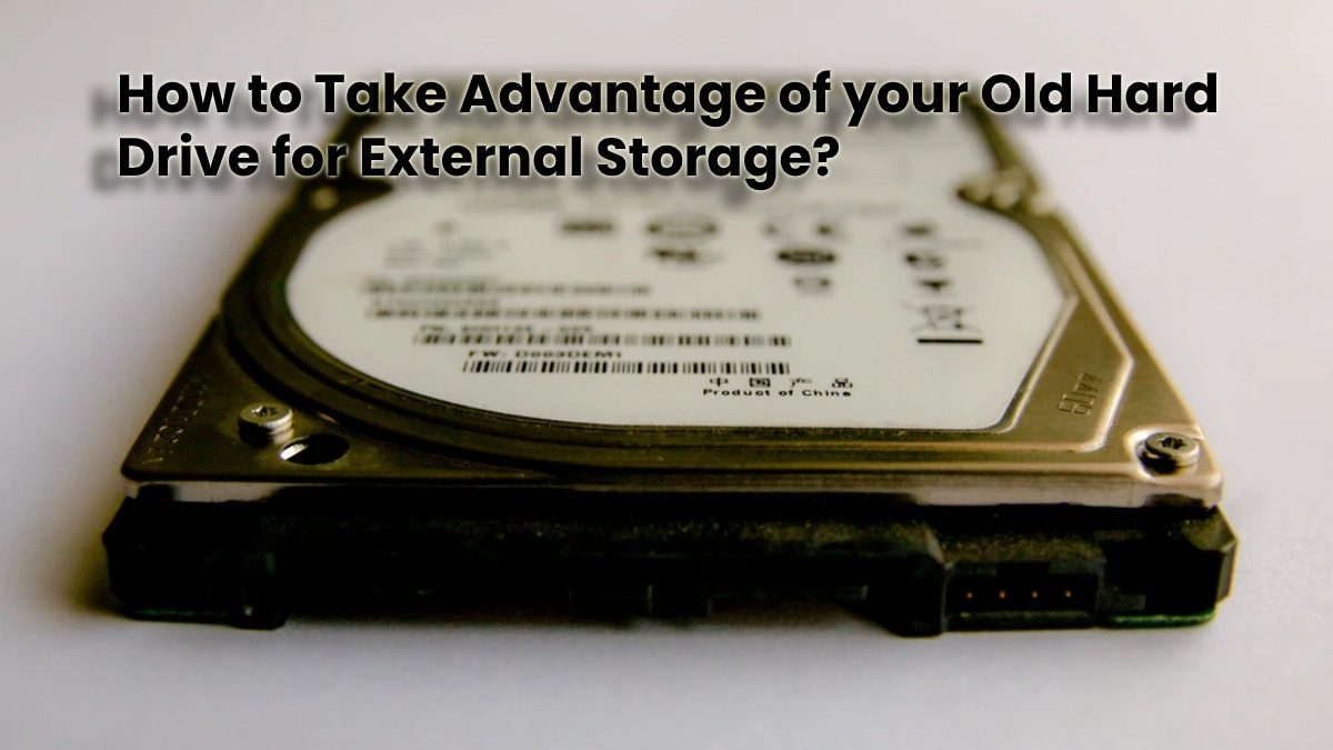 How to Take Advantage of your Old Hard Drive for External Storage?