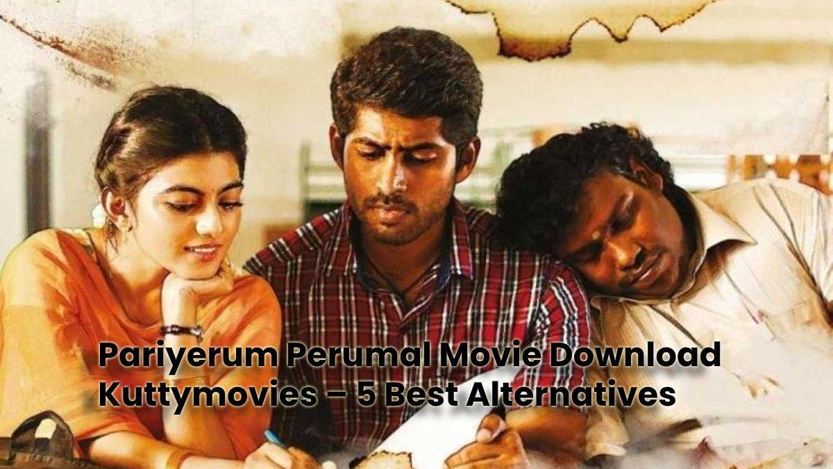 Pariyerum Perumal Movie Download Kuttymovies – 5 Best Alternatives