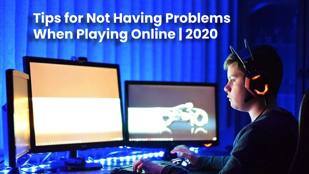 Tips for Not Having Problems When Playing Online