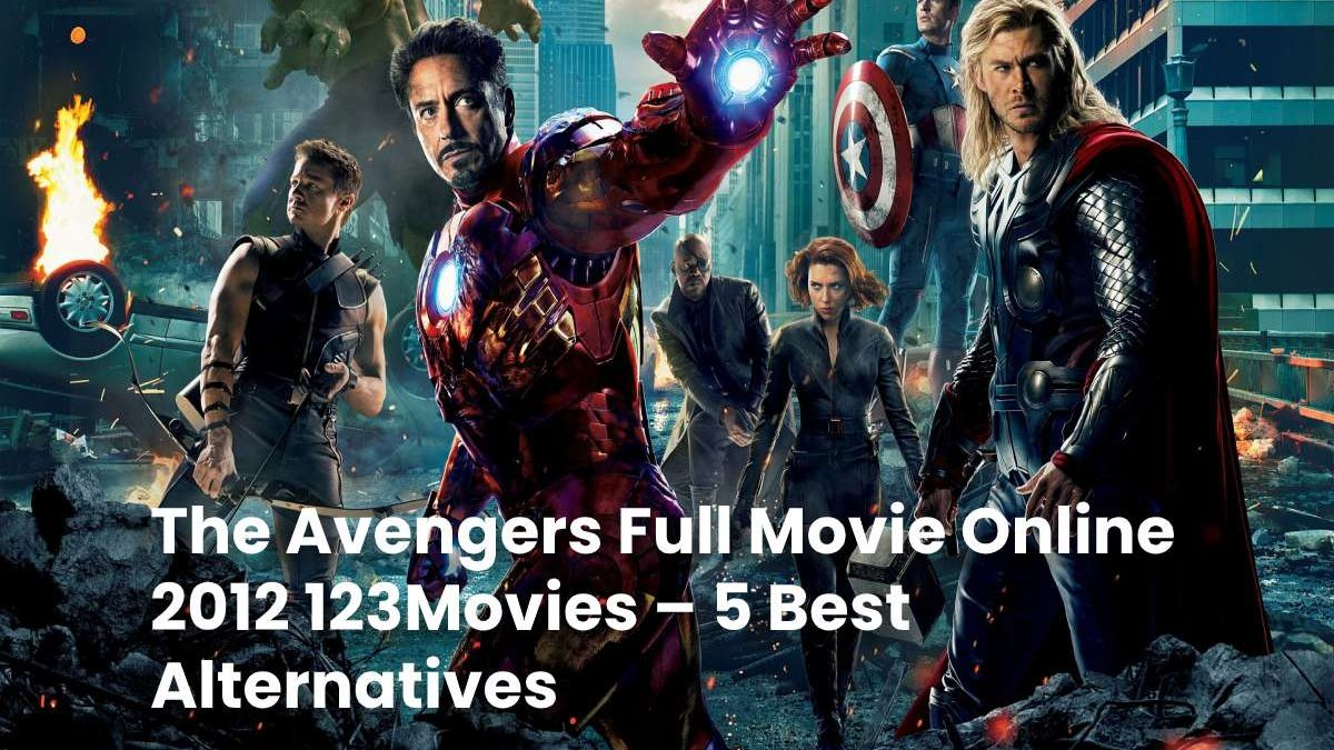 The Avengers Full Movie Online 2012 123Movies – 5 Best Alternatives