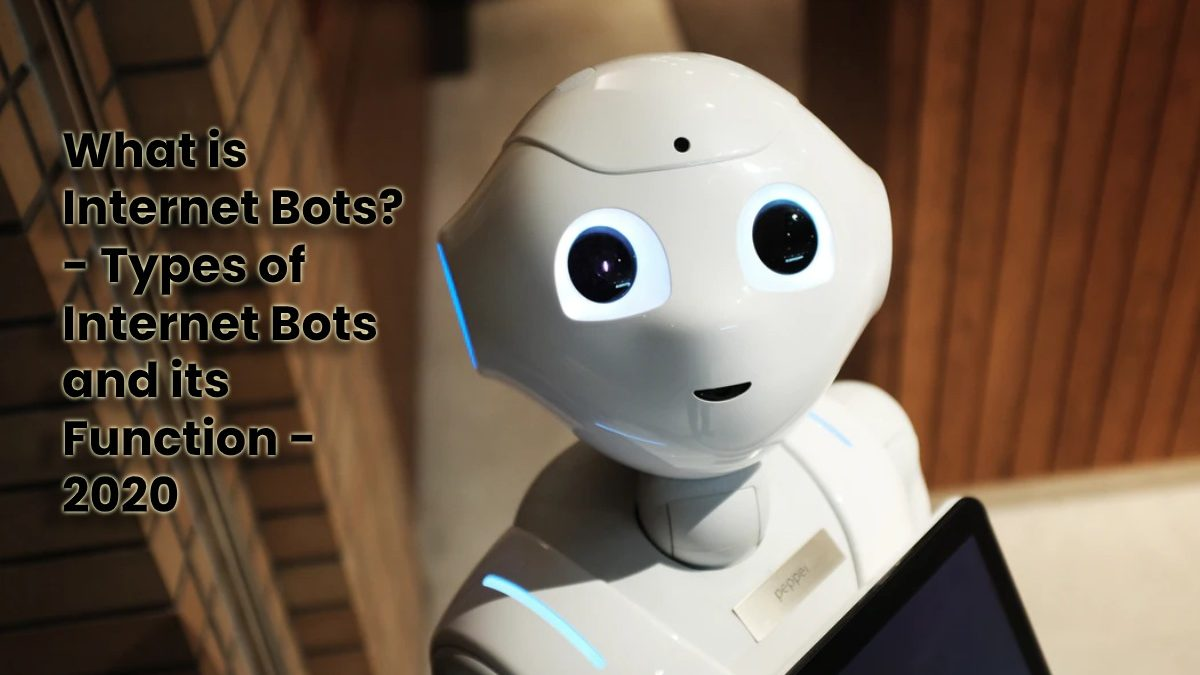 What is Internet Bots? – Types of Internet Bots and its Function