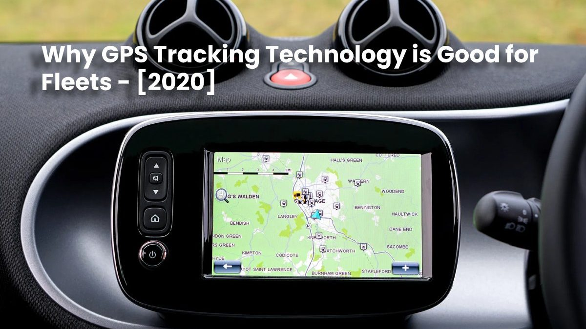 Why GPS Tracking Technology is Good for Fleets