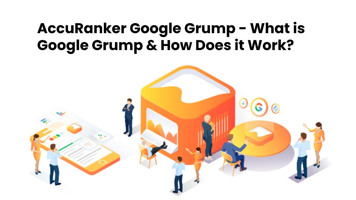 AccuRanker Google Grump – What is Google Grump and How Does It Work?