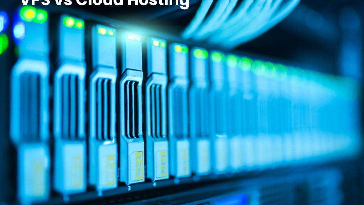 VPS vs Cloud Hosting