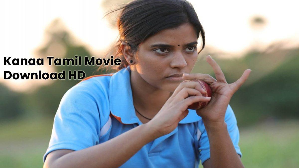 Kanaa Tamil Movie Download HD – Kanaa Tamil Songs Download