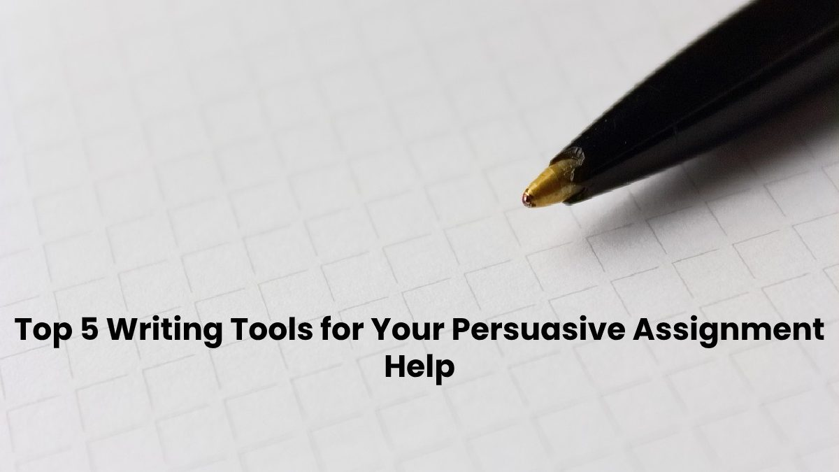 Top 5 Writing Tools for Your Persuasive Assignment Help