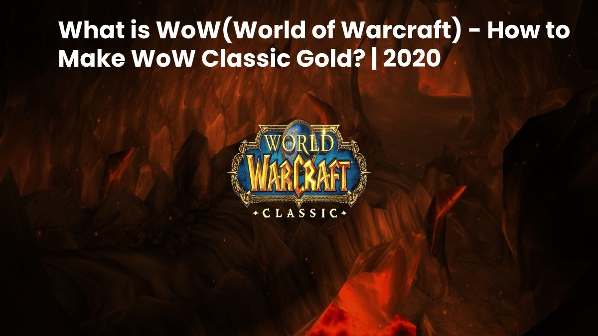 WoW(World of Warcraft) – How to Make WoW Classic Gold Faster?