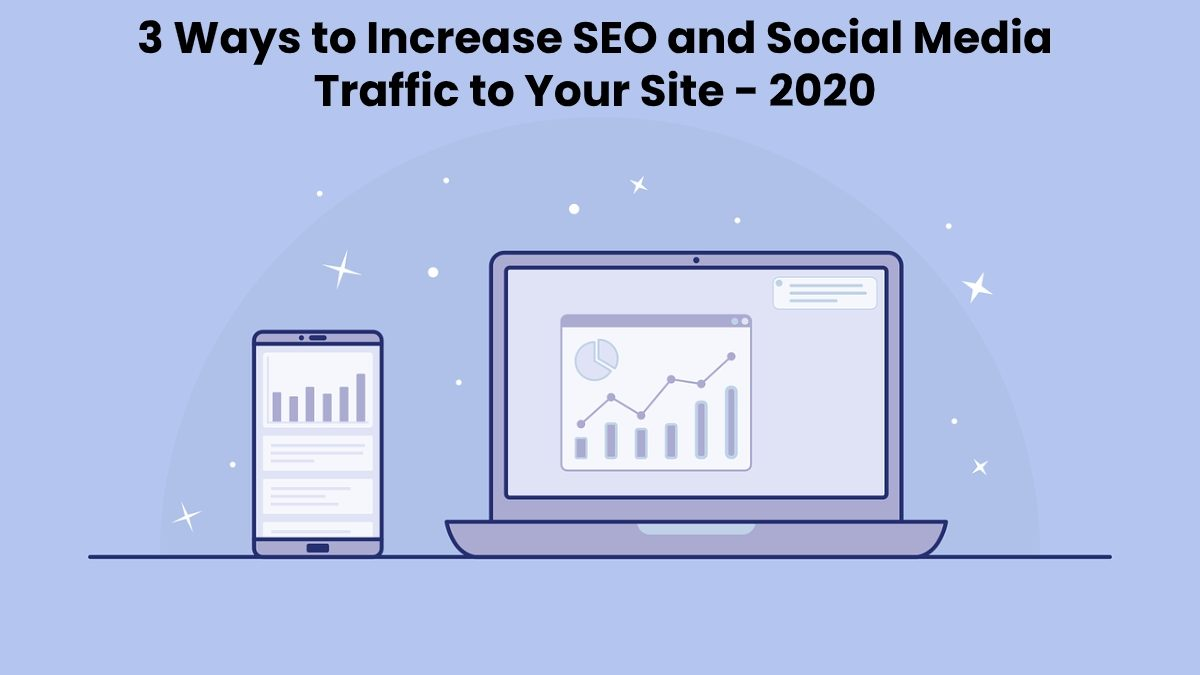 3 Ways to Increase SEO and Social Media Traffic to Your Site