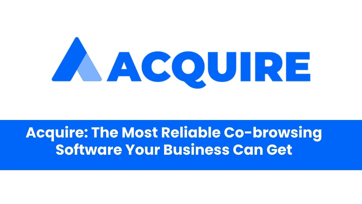 Acquire: The Most Reliable Co-browsing Software Your Business Can Get
