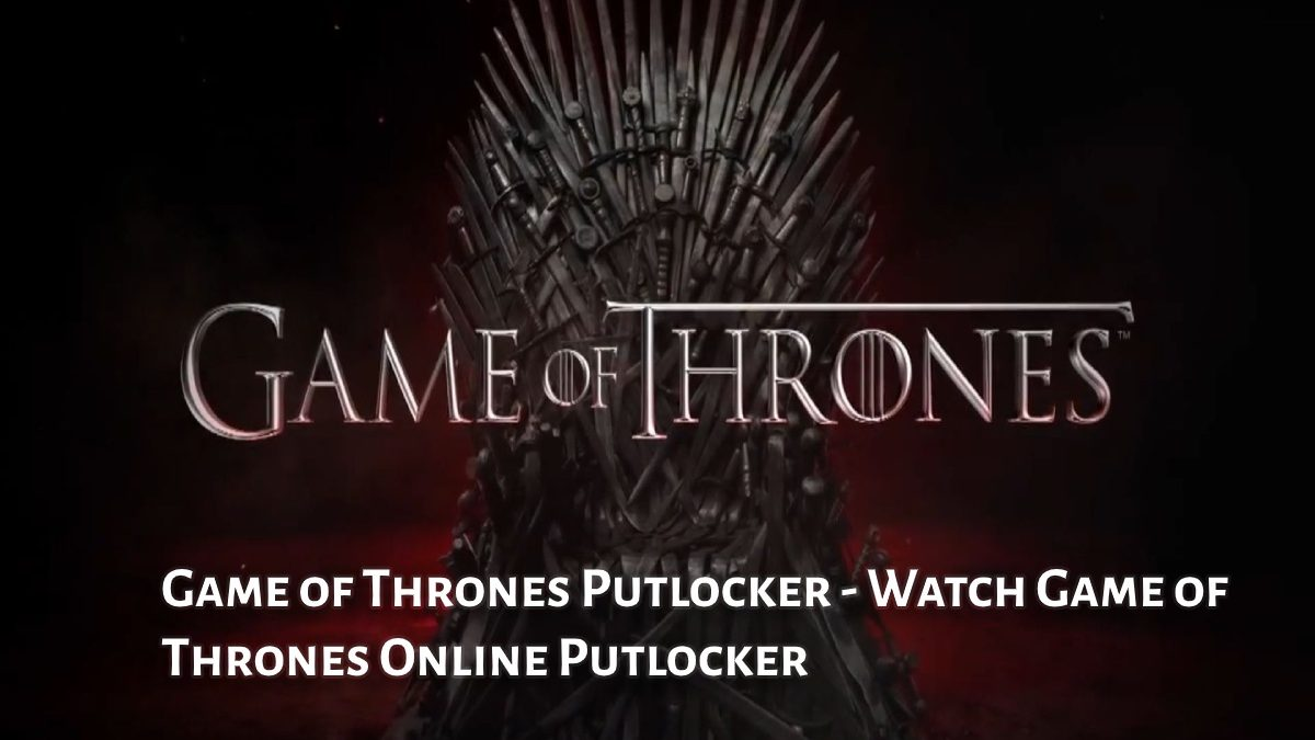 Game of Thrones Putlocker – Watch Game of Thrones Online for Free Putlocker