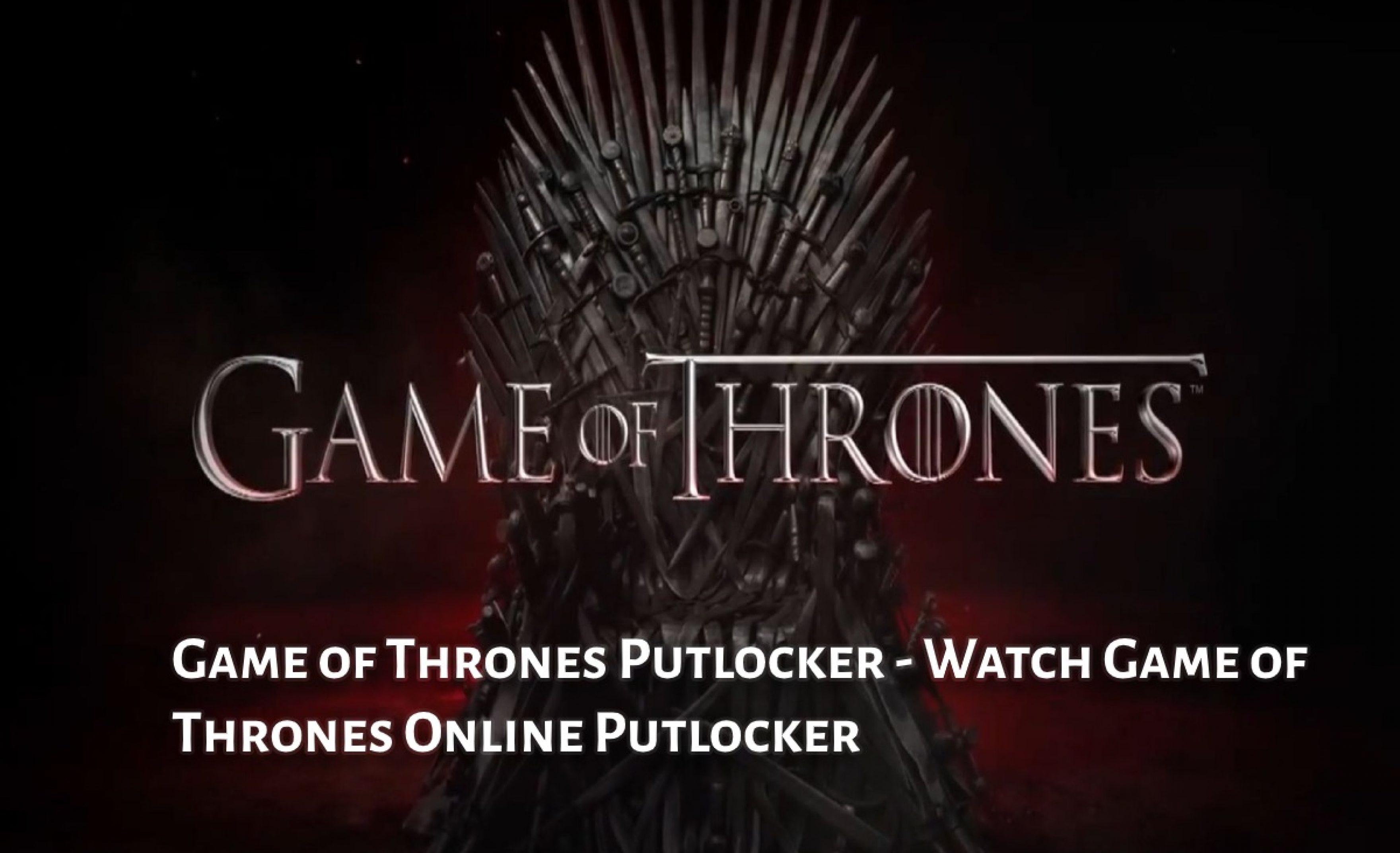 Game Of Thrones Putlocker Watch Game Of Thrones Online Putlocker