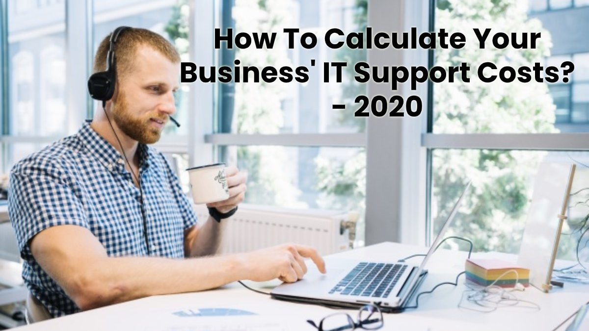 How To Calculate Your Business' IT Support Costs?
