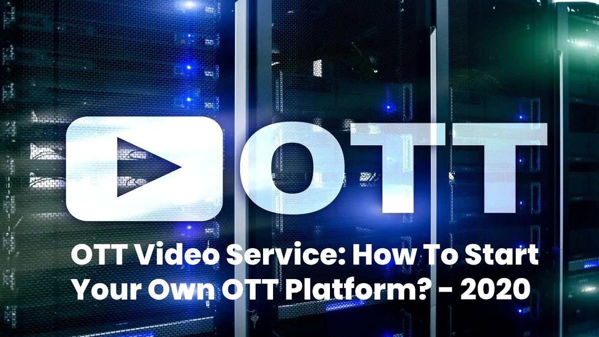OTT Video Service: How To Start Your Own OTT Platform