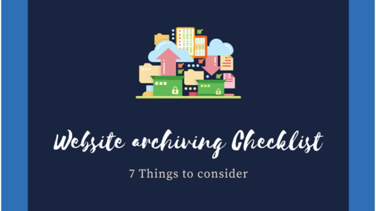 Website Archiving Checklist: 7 Things to Consider