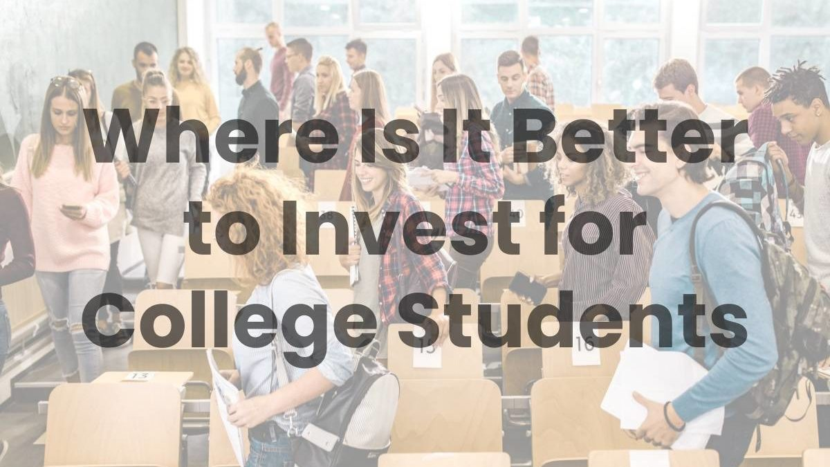 Where Is It Better to Invest for College Students