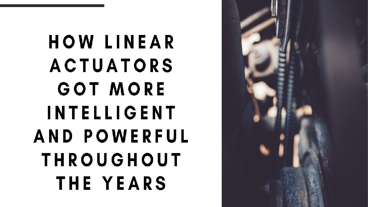 How Linear Actuators Got More Intelligent and Powerful Throughout the Years