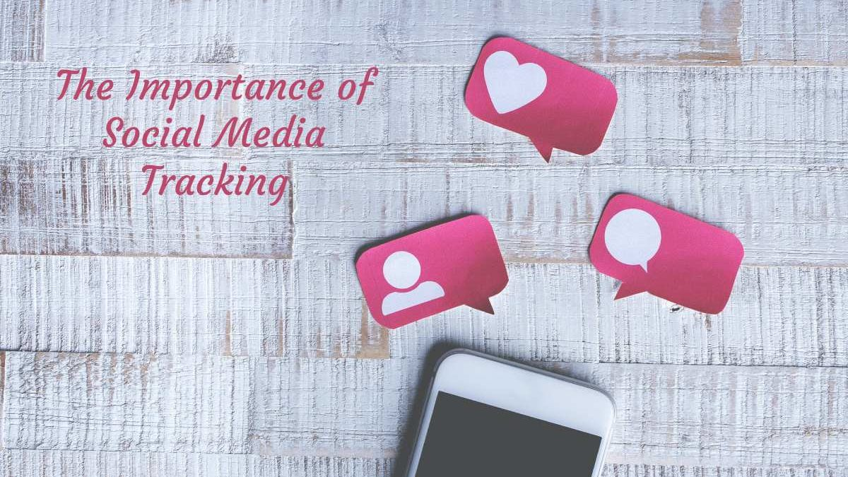 The Importance of Social Media Tracking